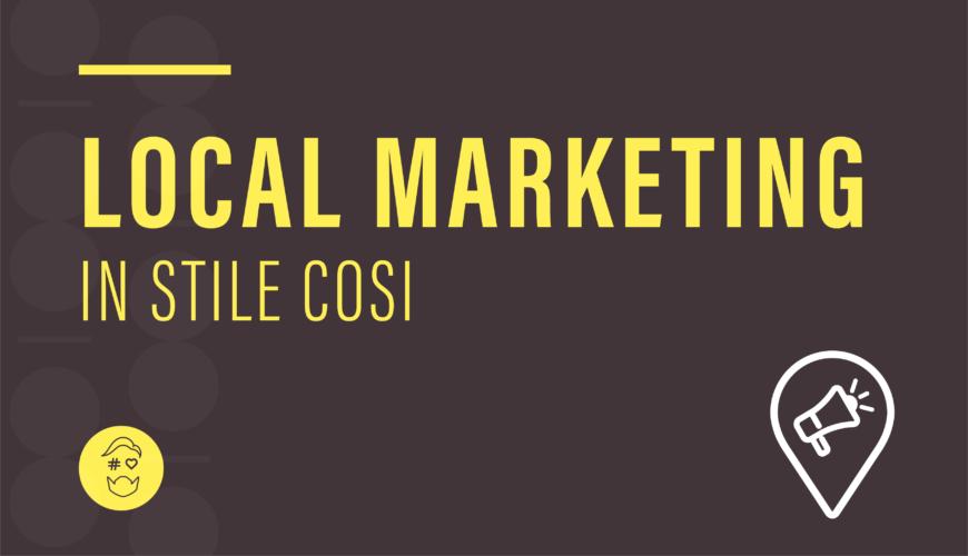 Local Marketing in stile Cosi